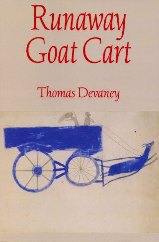 Thomas Devaney, Runaway Goat Cart, Hanging Loose Press, 2015